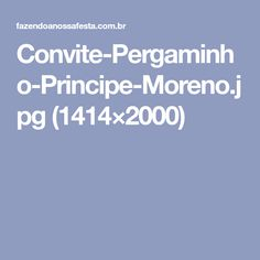 Convite-Pergaminho-Principe-Moreno.jpg (1414×2000)