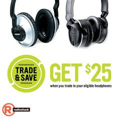 #RadioShack's Trade & Save program is expanding to headphones! Get $25 when you trade in your eligible headphones at your local RadioShack store.