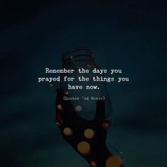 Remember the days you prayed for the things you have now.  by: Christopher Funk —via http://ift.tt/2eY7hg4
