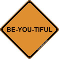 Be-you-tiful. A great sign for navigating the roads of life. See other great signs at Lifesroadsigns.com.