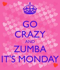 GO CRAZY AND ZUMBA IT'S MONDAY! ZUMBA fitness starts @ 5:30 pm Weston Moose Lodge !