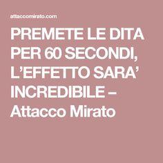 PREMETE LE DITA PER 60 SECONDI, L'EFFETTO SARA' INCREDIBILE – Attacco Mirato