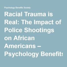Racial Trauma is Real: The Impact of Police Shootings on African Americans – Psychology Benefits Society