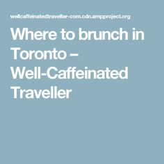 Where to brunch in Toronto – Well-Caffeinated Traveller