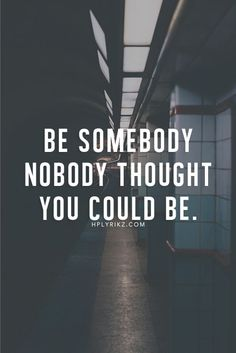 Be somebody nobody thought you could be // Motivation // Motivational Quotes