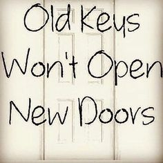 Old Keys won't Open New Doors! That's right we got to let go of those old keys! Let those doors open! Key Quotes, Sign Quotes, Quotes To Live By, Motivational Quotes, Quotes About Keys, Inspirational Quotes About Strength, Great Quotes, Love Quotes, Meaningful Quotes