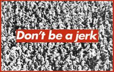"Uncool Jokers: Barbara Kruger's Conceptual Comeback to Supreme Lawsuit Barbara Kruger, ""Don't Be a Jerk"" screenprint (via Sprueth Magers) LOVE this one!Barbara Kruger, ""Don't Be a Jerk"" screenprint (via Sprueth Magers) LOVE this one! Barbara Kruger Art, Richard Long, Jackson Pollock, Land Art, Photomontage, Maurice Denis, Poster Boys, Tumblr, Foto Art"