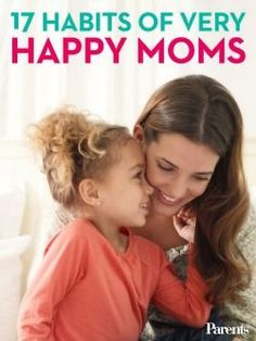 """We like this list of 17 habits of very happy moms, especially number 2. (We'd swap """"Have a six pack"""" for """"Get the blood pumping"""" I think, but to each their own.) :) <3"""