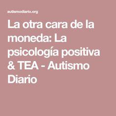 La otra cara de la moneda: La psicología positiva & TEA - Autismo Diario
