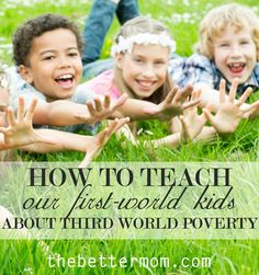 How to teach first world kids about third world poverty via @thebettermom