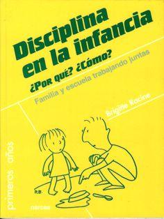 Disciplina en la infancia : ¿Por qué? ¿Cómo? : familia y escuela trabajando juntas / Brigitte Racine http://absysnetweb.bbtk.ull.es/cgi-bin/abnetopac?ACC=DOSEARCH&xsqf99=496045.