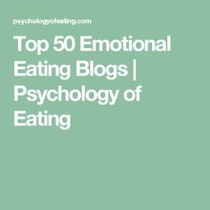 Top 50 Emotional Eating Blogs | Psychology of Eating