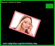 Migraines And Muscle Spasms 143704 - Cure Migraine