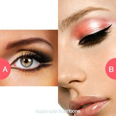 Which makeup? Click here to vote @ http://wishbone.io/which-makeup-33711348.html?utm_source=app&utm_campign=share&utm_medium=referral