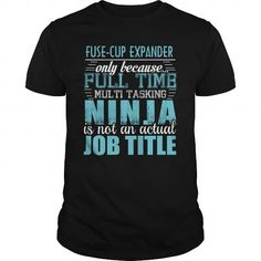 FUSE CUP EXPANDER Only Because Full Time Multi Tasking Ninja Is Not An Actual Job Title T Shirts, Hoodies. Check Price ==► https://www.sunfrog.com/LifeStyle/FUSE-CUP-EXPANDER-Ninja-T-shirt-Black-Guys.html?41382