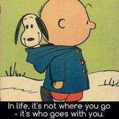 In life it's not where you go... It's who you go with.