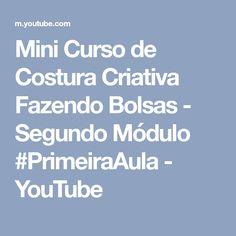Mini Curso de Costura Criativa Fazendo Bolsas - Segundo Módulo #PrimeiraAula - YouTube