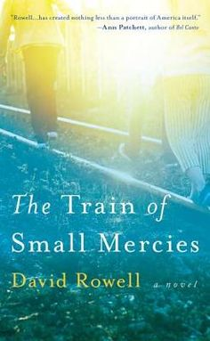 The Train of Small Mercies by David Rowell - On June 8, 1968, as the train carrying Robert F. Kennedy's body travels from New  New York City to Washington D.C., the nation mourns the loss of a dream. This novel depicts a day in the lives of six characters who are looking for hope in an America overcome by grief. All ask the same question: Who now will stand up for those who need championing?