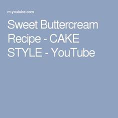 Sweet Buttercream Recipe - CAKE STYLE - YouTube