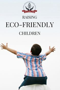 Teach your children to live lightly on the planet today. They're the ones inheriting it.