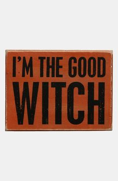 I'm the Good Witch.