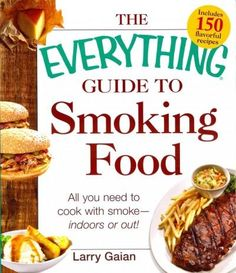 The Everything Guide to Smoking Food: All You Need to Cook With