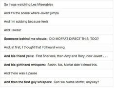 I've already pinned this but its so funny that it deserves to be pinned a million times more!    Moral: When it comes done to blame someone, blame Moffat. Its always his fault!