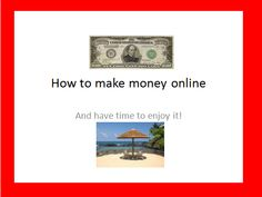 how to make money and have time to enjoy it!