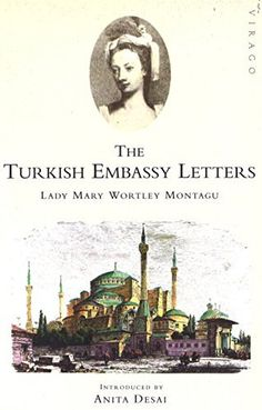 The Turkish Embassy Letters by Lady Mary Wortley Montagu | LibraryThing #LucindaBrant #18thC #research #Georgian #history #authorlibrary #LadyMaryWortleyMontagu #OttomanEmpire
