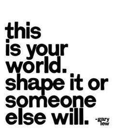 this is YOUR world… #inspirational #quotes