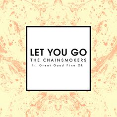 Let You Go (Radio Edit) [feat. Great Good Fine Ok] - The...: Let You Go (Radio Edit) [feat. Great Good Fine Ok] - The Chainsmokers… #Dance