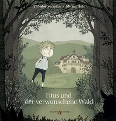 titus-und-der-verwunschene-wald-titelbild Best Books To Read, Good Books, Mom And Dad, Childrens Books, Illustration, Teen, Anime, Fictional Characters, Mothers