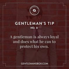 #GentlemansTip No. 8 A gentleman is always loyal and does what he can to protect his own. #besavvy #gentlemansbox