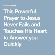This Powerful Prayer to Jesus Never Fails and Touches His Heart to Answer you Quickly