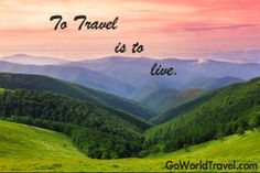 To Travel, is to live.