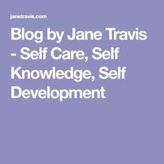 Blog by Jane Travis - Self Care, Self Knowledge, Self Development
