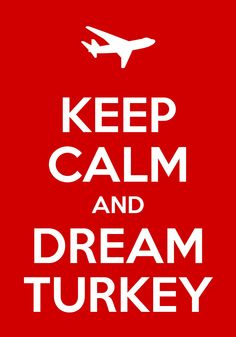 Keep calm and dream Turkey