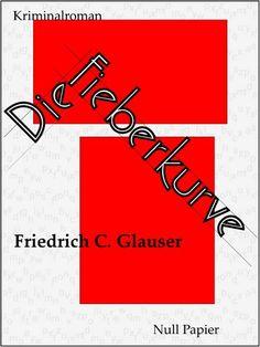Friedrich C. Glauser: Die Fieberkurve - Ein Wachtmeister Studer Kriminalroman