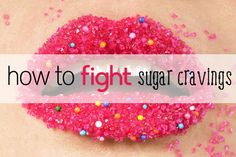 You can really become addicted to sugar!  Here are some tips for fighting off those sugar cravings.