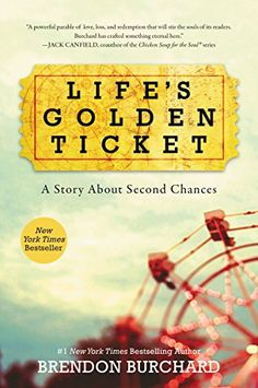 Life's golden ticket : a story about second chances - Brendon Burchard