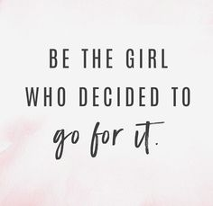 Be that girl!