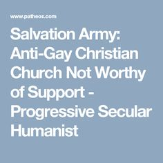 Salvation Army: Anti-Gay Christian Church Not Worthy of Support - Progressive Secular Humanist