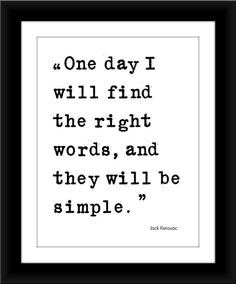 One day I will find the right words and they will be simple - Jack Kerouac Quote Art print, Writer. The Words, Words Quotes, Me Quotes, Sayings, Pretty Words, Beautiful Words, Jack Kerouac Quotes, Tao, Art Prints Quotes