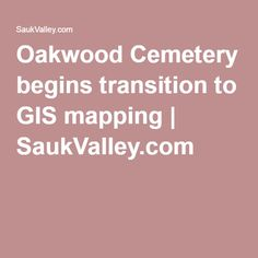 Oakwood Cemetery begins transition to GIS mapping | SaukValley.com