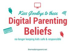 5 digital parenting beliefs to kiss goodbye. Keeping kids safe online requires a lot more than these rules