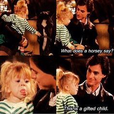 """""""What does a horsey say?"""" ~ Full House - Quotes #fullhouse #fullhousetvquotes"""