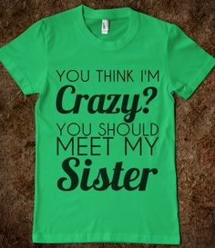 @4bearers  you think i'm crazy you should meet my sister hahahaha