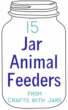 Crafts with Jars: 15 Animal Feeders from Jars