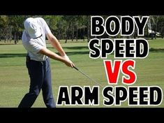 Body Speed Vs. Arm Speed In The Golf Swing (Which Is More Important??) - YouTube #Swings&Swinging