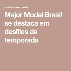 Major Model Brasil se destaca em desfiles da temporada